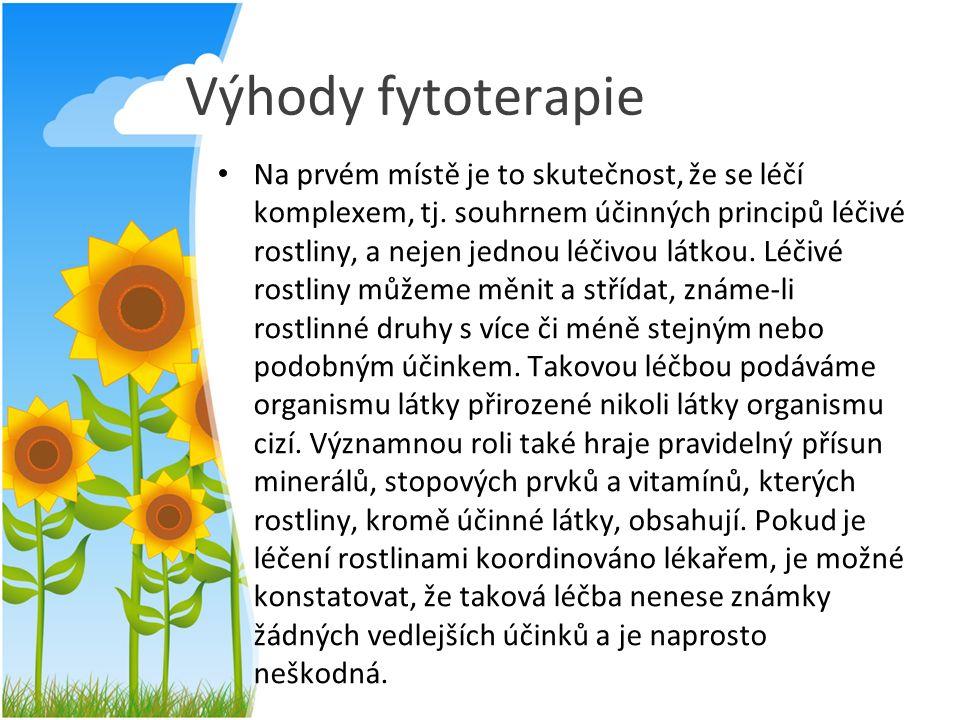 Nevýhody fytoterapie Nevýhodou fytoterapie je nízká koncentrace účinných látek v rostlině a kolísání této koncentrace podle doby sběru, kvalitě a typu půdy, vegetačním období apod.