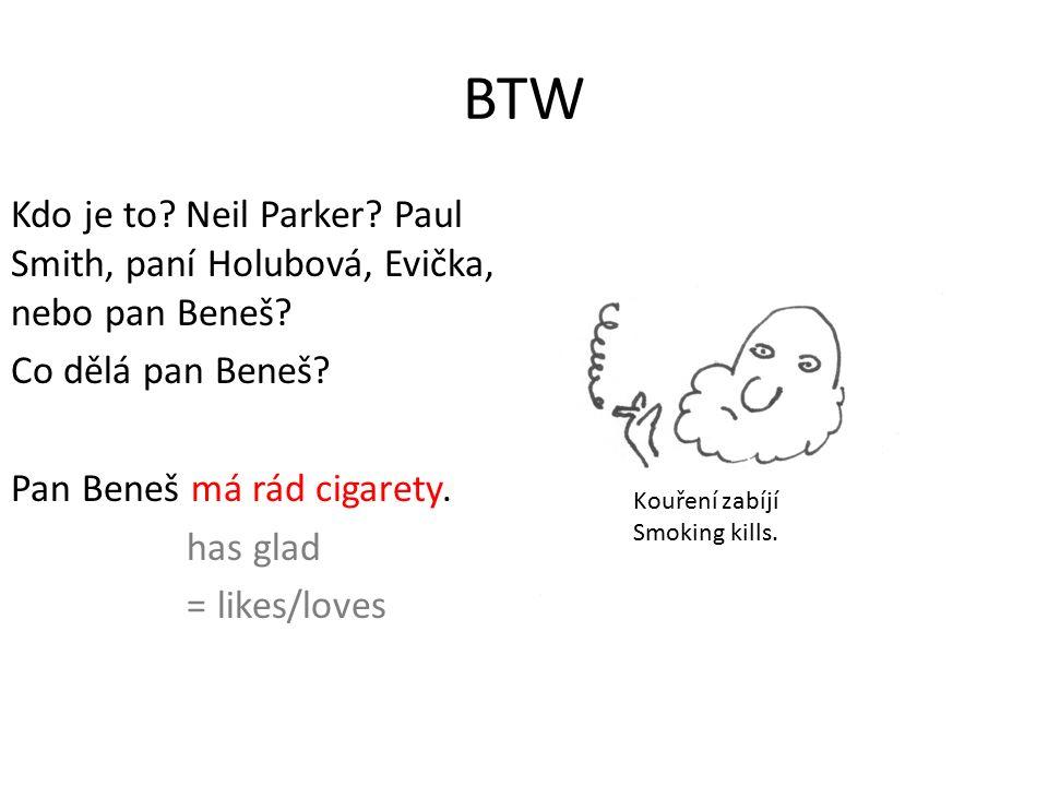 BTW Kdo je to. Neil Parker. Paul Smith, paní Holubová, Evička, nebo pan Beneš.