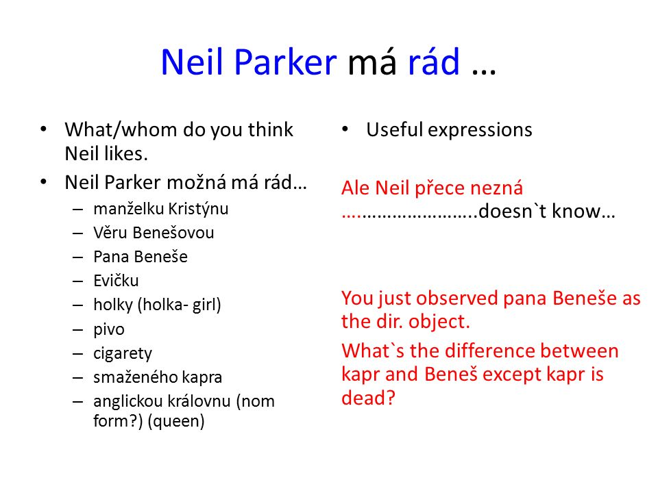 Neil Parker má rád … What/whom do you think Neil likes.