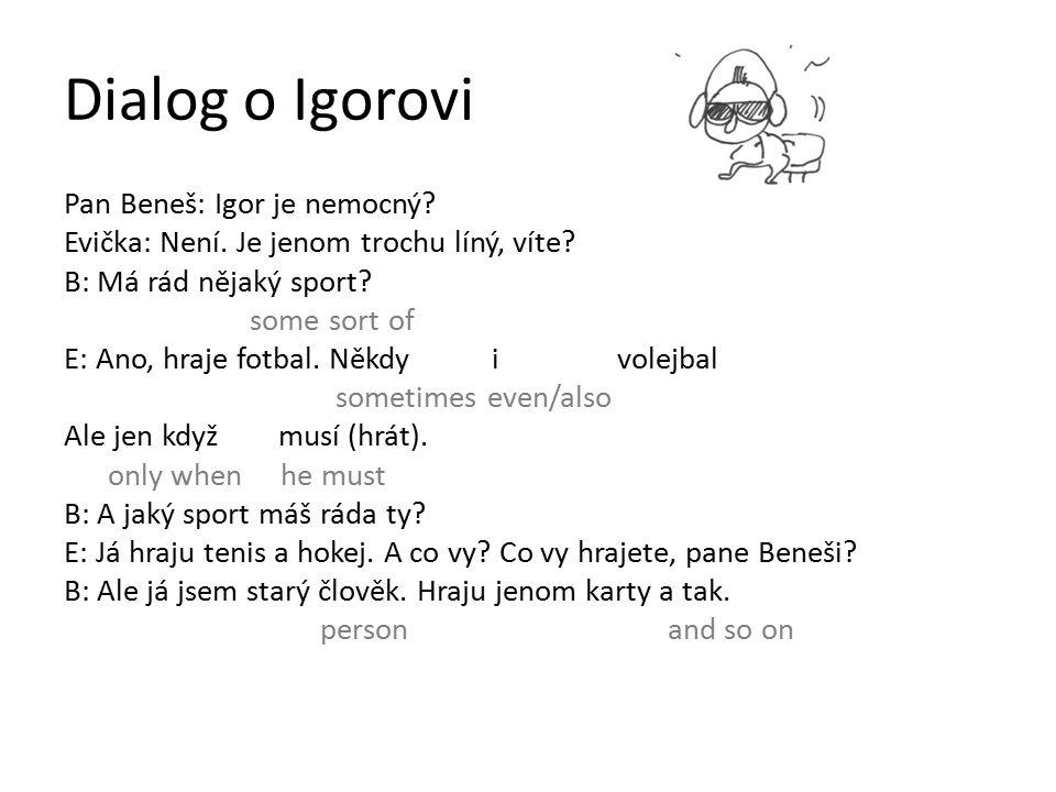 Dialog o Igorovi Pan Beneš: Igor je nemocný. Evička: Není.