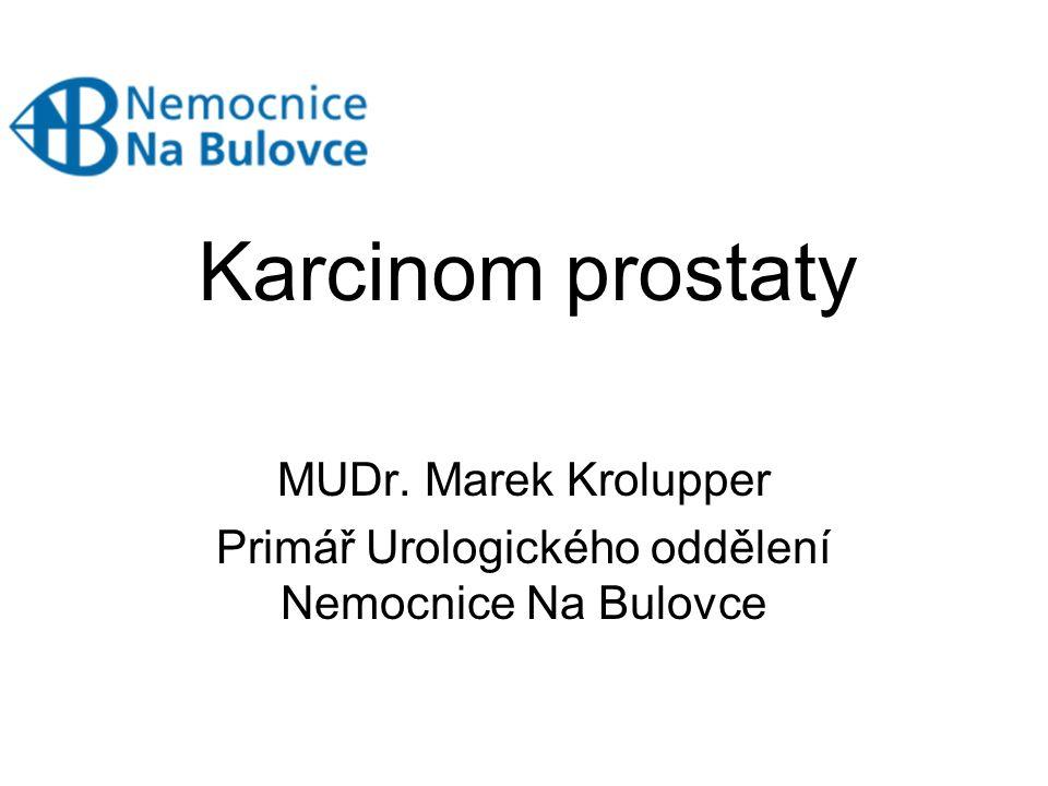 Karcinom prostaty MUDr. Marek Krolupper Primář Urologického oddělení Nemocnice Na Bulovce