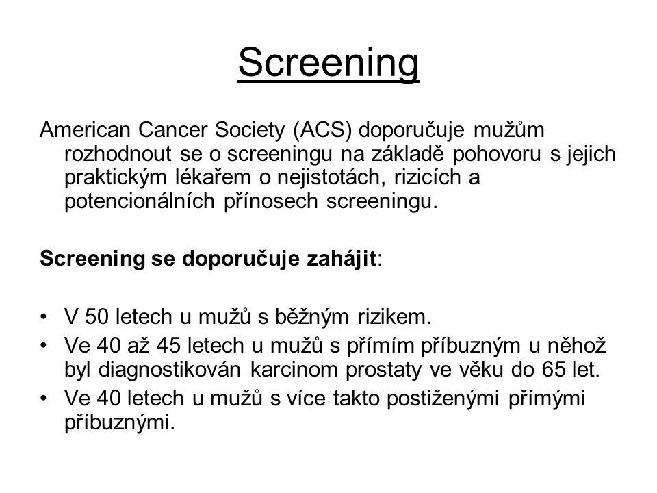 Screening American Cancer Society (ACS) doporučuje mužům rozhodnout se o screeningu na základě pohovoru s jejich praktickým lékařem o nejistotách, rizicích a potencionálních přínosech screeningu.