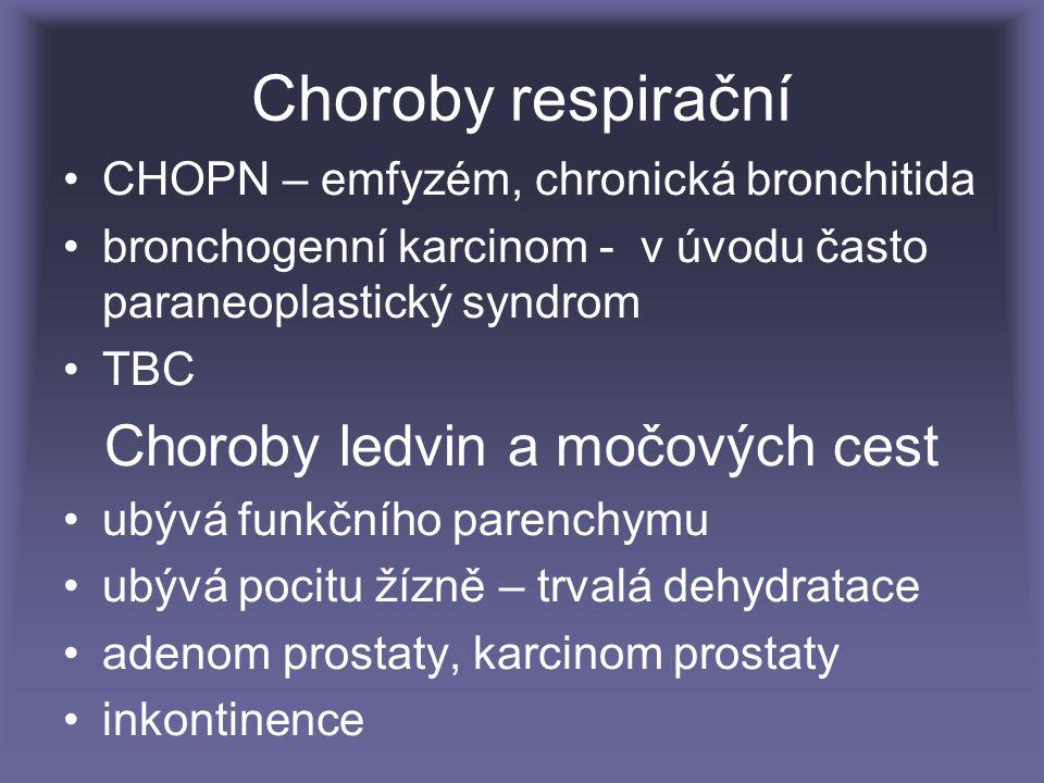 Choroby respirační CHOPN – emfyzém, chronická bronchitida bronchogenní karcinom - v úvodu často paraneoplastický syndrom TBC Choroby ledvin a močových cest ubývá funkčního parenchymu ubývá pocitu žízně – trvalá dehydratace adenom prostaty, karcinom prostaty inkontinence