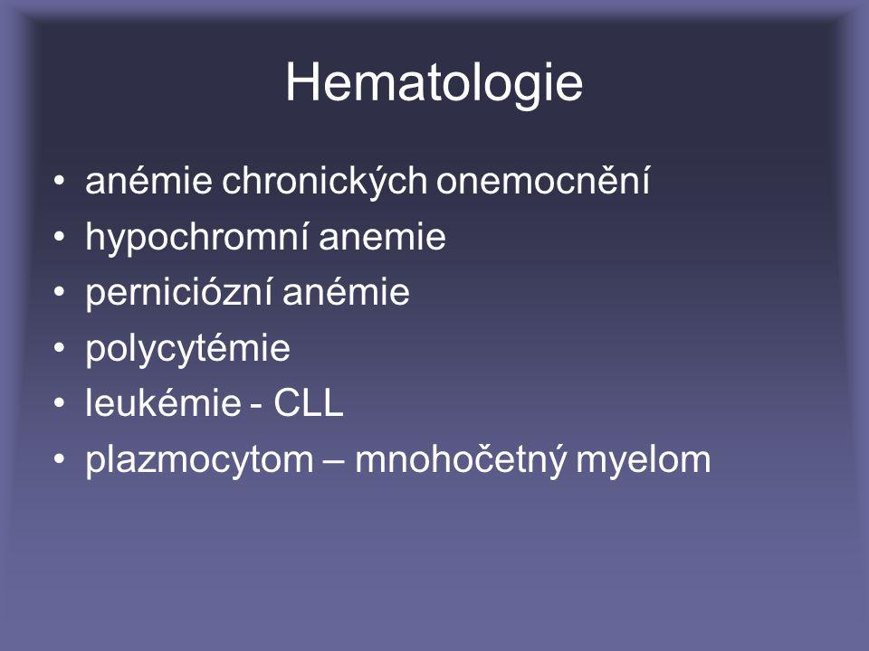 Hematologie anémie chronických onemocnění hypochromní anemie perniciózní anémie polycytémie leukémie - CLL plazmocytom – mnohočetný myelom