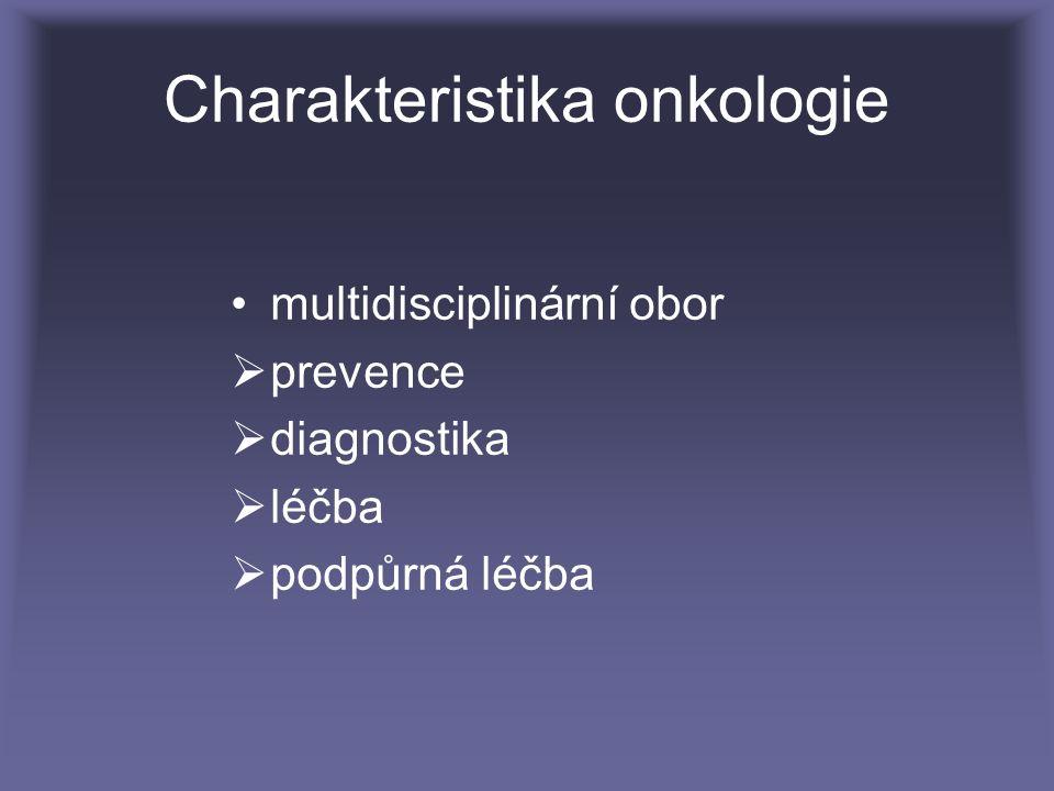 Charakteristika onkologie multidisciplinární obor  prevence  diagnostika  léčba  podpůrná léčba