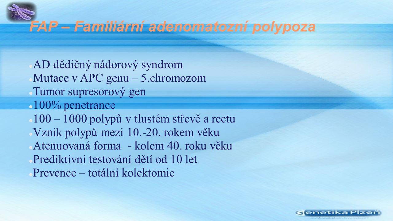 FAP – Familiární adenomatozní polypoza AD dědičný nádorový syndrom Mutace v APC genu – 5.chromozom Tumor supresorový gen 100% penetrance 100 – 1000 polypů v tlustém střevě a rectu Vznik polypů mezi 10.-20.