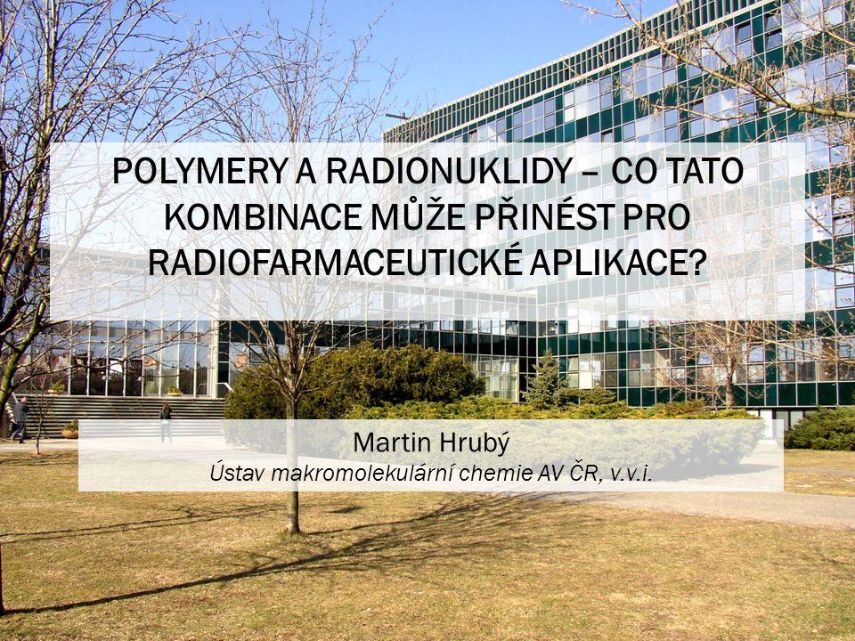 POLYMERY A RADIONUKLIDY – CO TATO KOMBINACE MŮŽE PŘINÉST PRO RADIOFARMACEUTICKÉ APLIKACE.