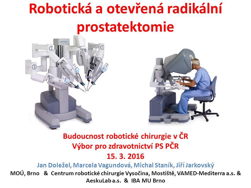 Robotická a otevřená radikální prostatektomie Budoucnost robotické chirurgie v ČR Výbor pro zdravotnictví PS PČR 15.