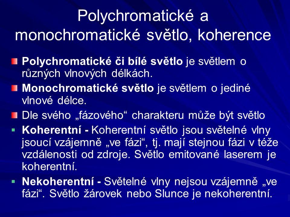 Polychromatické a monochromatické světlo, koherence Polychromatické či bílé světlo je světlem o různých vlnových délkách.