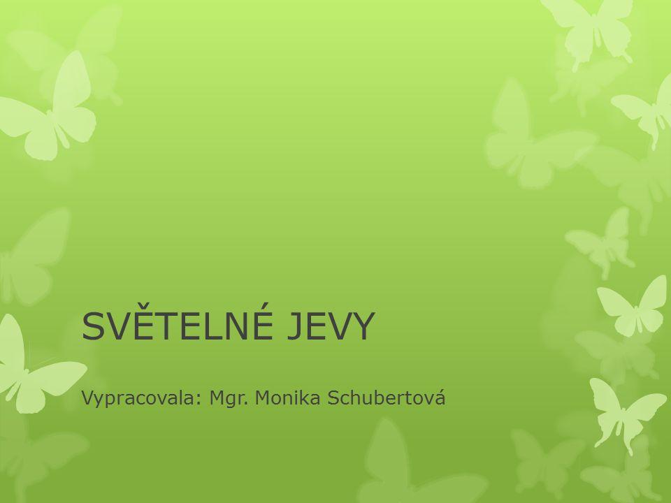 SVĚTELNÉ JEVY Vypracovala: Mgr. Monika Schubertová