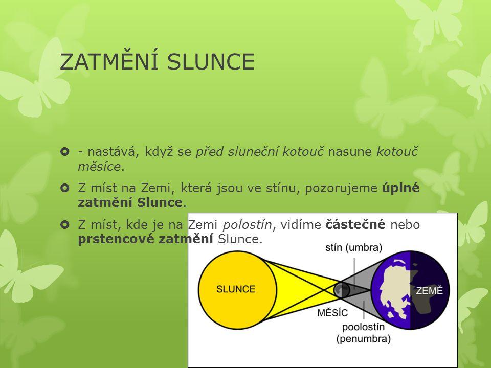ZATMĚNÍ SLUNCE  - nastává, když se před sluneční kotouč nasune kotouč měsíce.