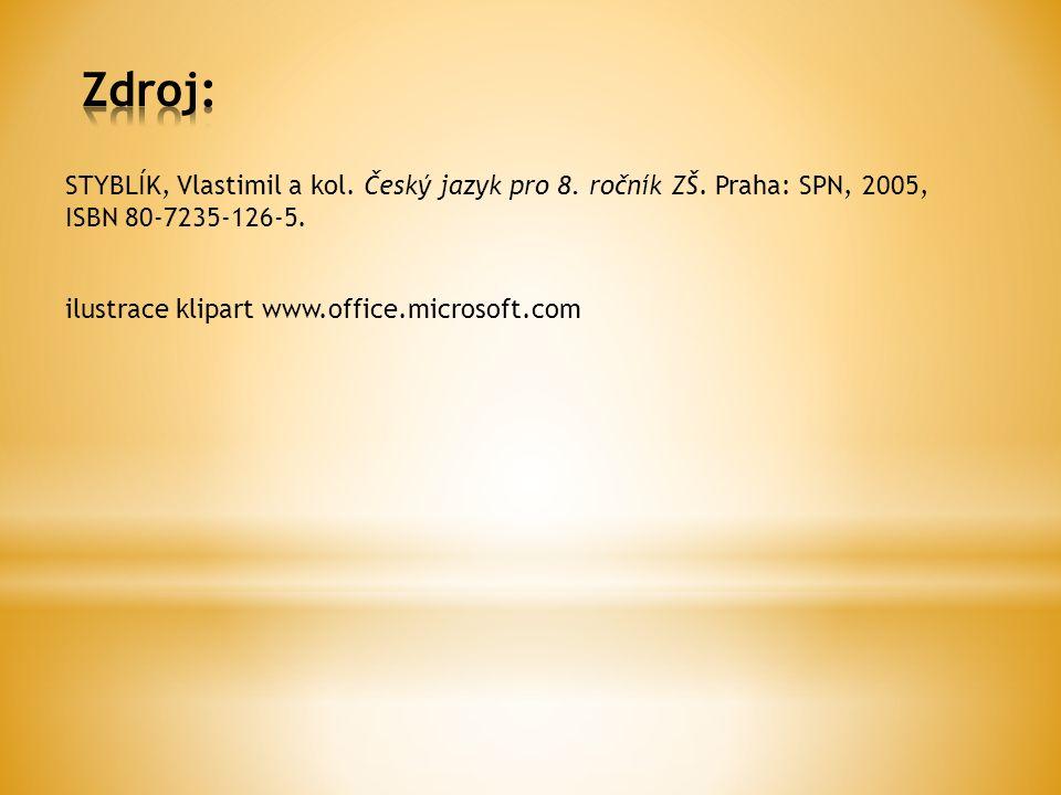 STYBLÍK, Vlastimil a kol. Český jazyk pro 8. ročník ZŠ. Praha: SPN, 2005, ISBN 80-7235-126-5. ilustrace klipart www.office.microsoft.com