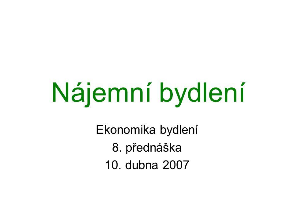 Nájemní bydlení Ekonomika bydlení 8. přednáška 10. dubna 2007