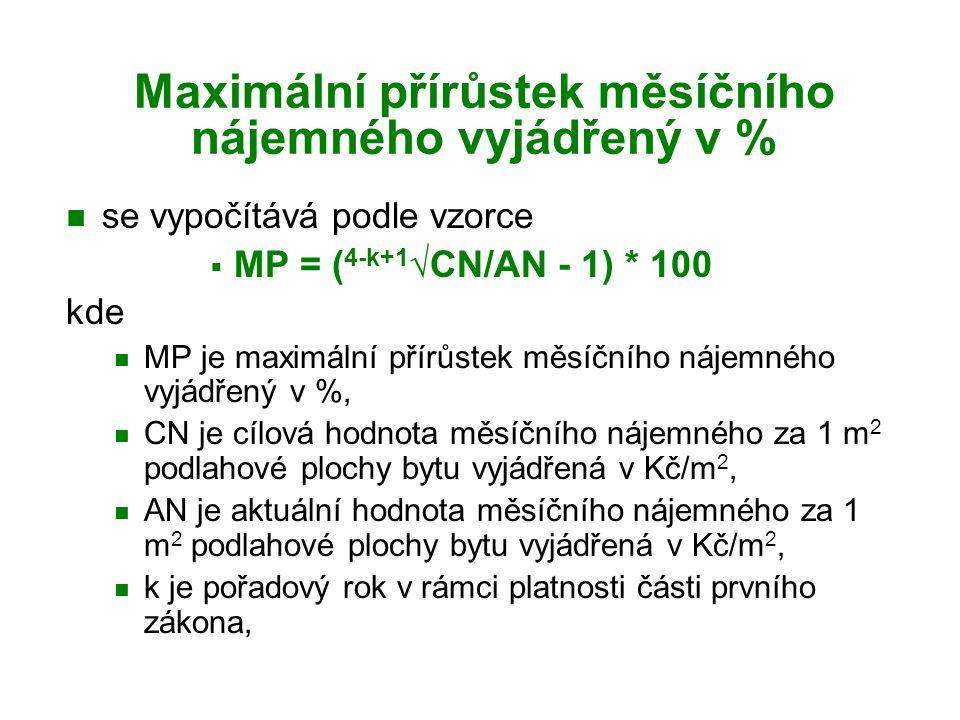 Maximální přírůstek měsíčního nájemného vyjádřený v % se vypočítává podle vzorce  MP = ( 4-k+1 √CN/AN - 1) * 100 kde MP je maximální přírůstek měsíčního nájemného vyjádřený v %, CN je cílová hodnota měsíčního nájemného za 1 m 2 podlahové plochy bytu vyjádřená v Kč/m 2, AN je aktuální hodnota měsíčního nájemného za 1 m 2 podlahové plochy bytu vyjádřená v Kč/m 2, k je pořadový rok v rámci platnosti části prvního zákona,