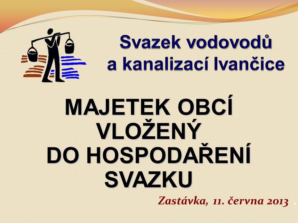 MAJETEK OBCÍ VLOŽENÝ DO HOSPODAŘENÍ SVAZKU Zastávka, 11. června 2013.