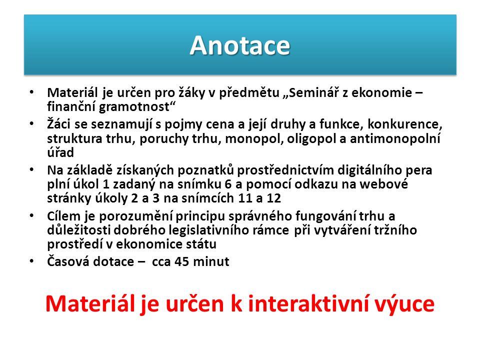 """AnotaceAnotace Materiál je určen pro žáky v předmětu """"Seminář z ekonomie – finanční gramotnost"""" Žáci se seznamují s pojmy cena a její druhy a funkce,"""