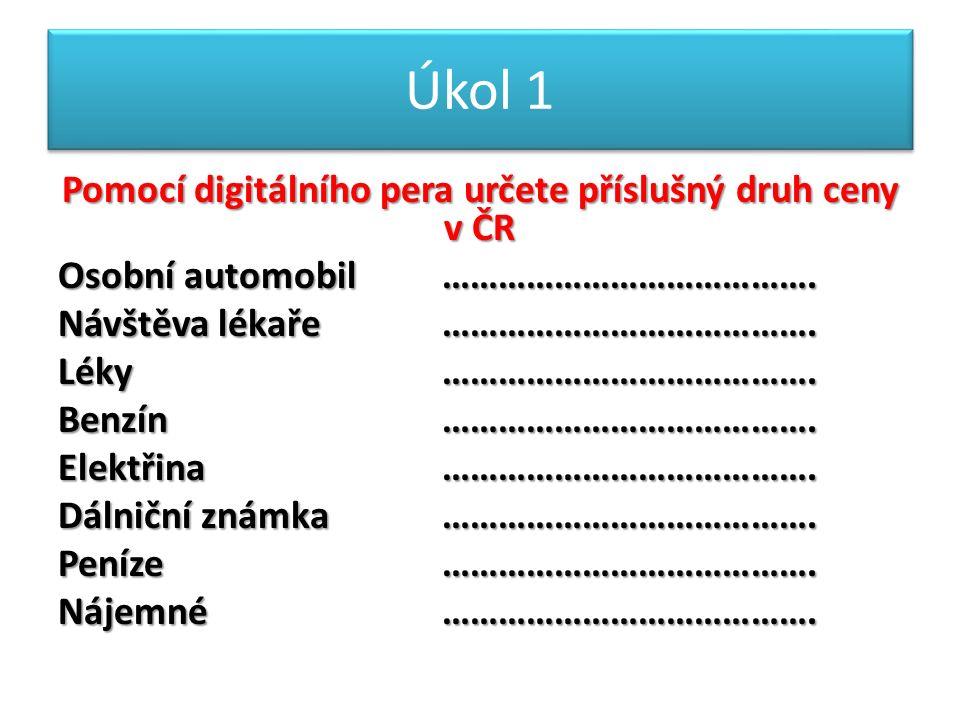 Úkol 1 Pomocí digitálního pera určete příslušný druh ceny v ČR Osobní automobil…………………………………. Návštěva lékaře…………………………………. Léky…………………………………. Benzín…