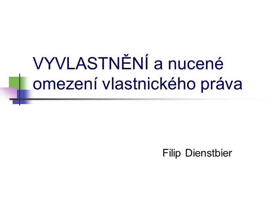 VYVLASTNĚNÍ a nucené omezení vlastnického práva Filip Dienstbier