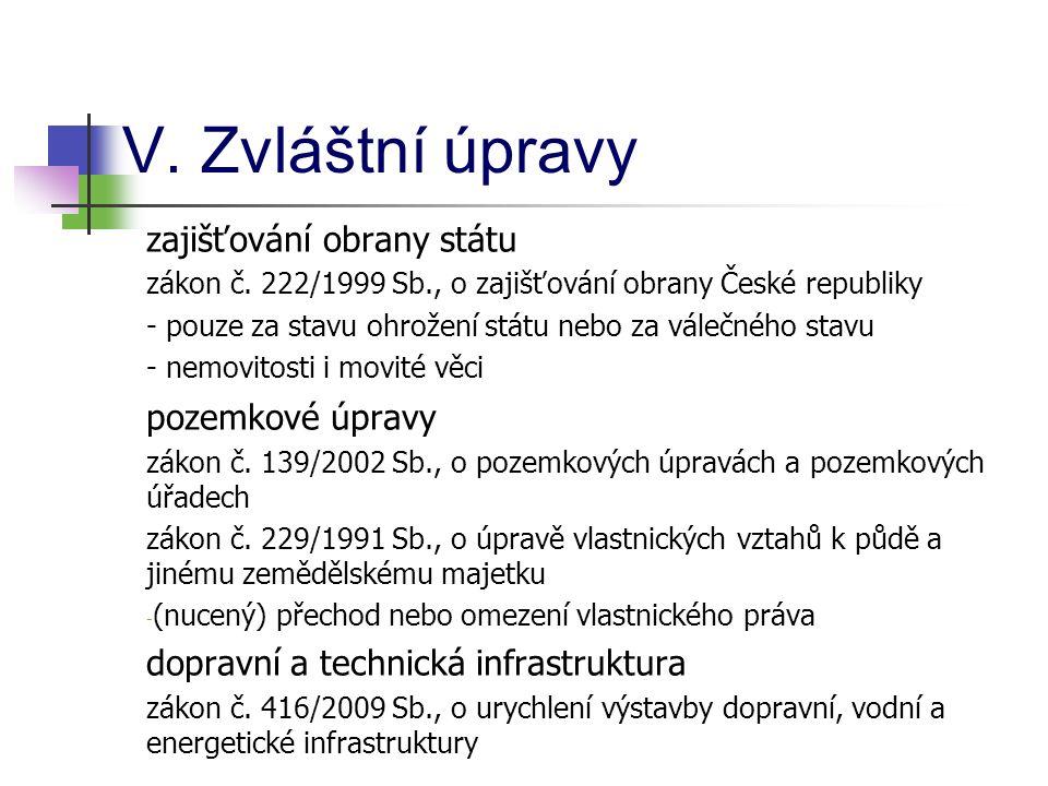 V. Zvláštní úpravy zajišťování obrany státu zákon č. 222/1999 Sb., o zajišťování obrany České republiky - pouze za stavu ohrožení státu nebo za válečn
