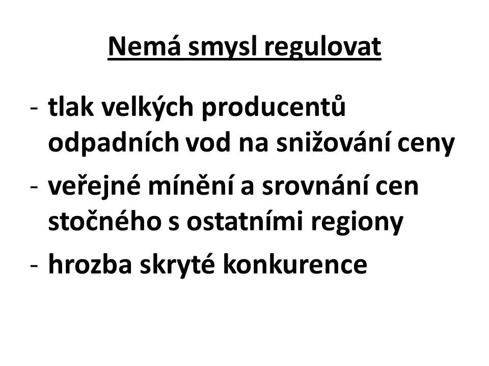 Nemá smysl regulovat -tlak velkých producentů odpadních vod na snižování ceny -veřejné mínění a srovnání cen stočného s ostatními regiony -hrozba skryté konkurence
