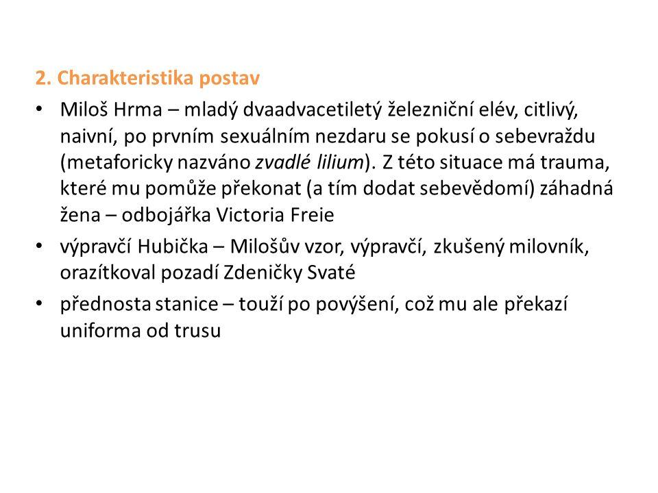 2. Charakteristika postav Miloš Hrma – mladý dvaadvacetiletý železniční elév, citlivý, naivní, po prvním sexuálním nezdaru se pokusí o sebevraždu (met