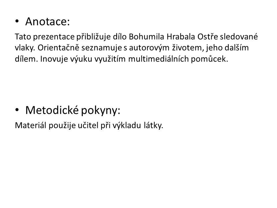 Anotace: Tato prezentace přibližuje dílo Bohumila Hrabala Ostře sledované vlaky.