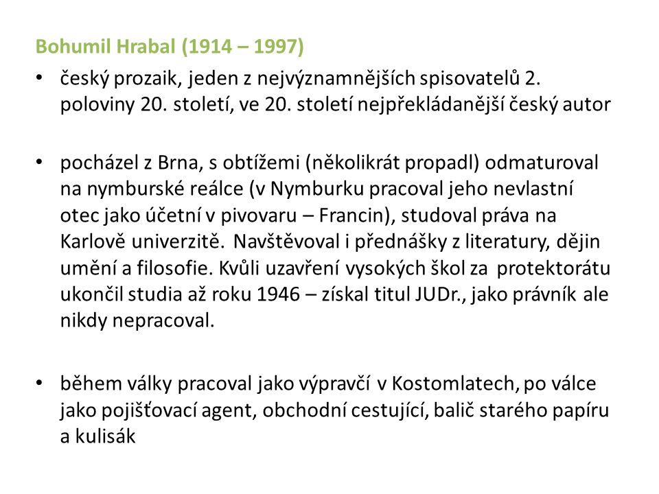 Bohumil Hrabal (1914 – 1997) český prozaik, jeden z nejvýznamnějších spisovatelů 2.