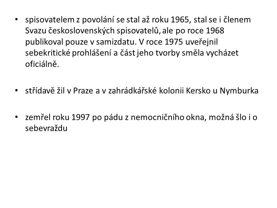 spisovatelem z povolání se stal až roku 1965, stal se i členem Svazu československých spisovatelů, ale po roce 1968 publikoval pouze v samizdatu.