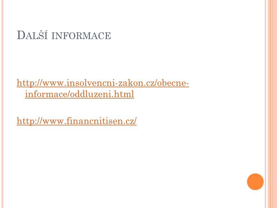 D ALŠÍ INFORMACE http://www.insolvencni-zakon.cz/obecne- informace/oddluzeni.html http://www.financnitisen.cz/