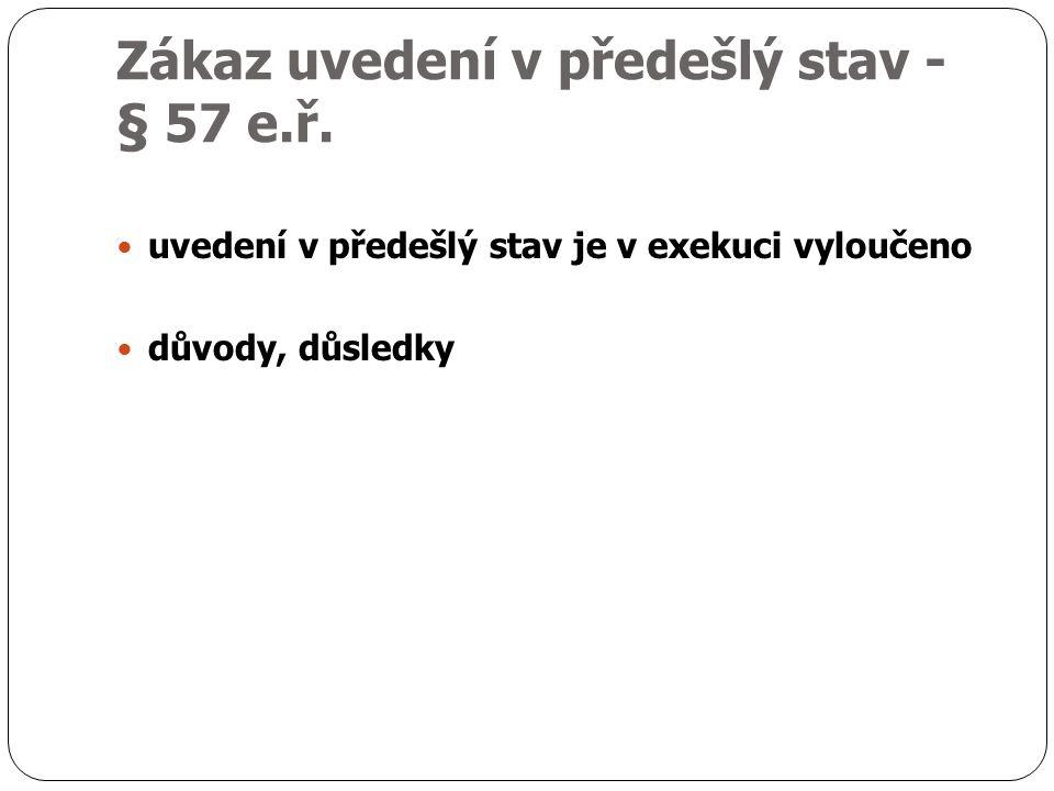 Zákaz uvedení v předešlý stav - § 57 e.ř.