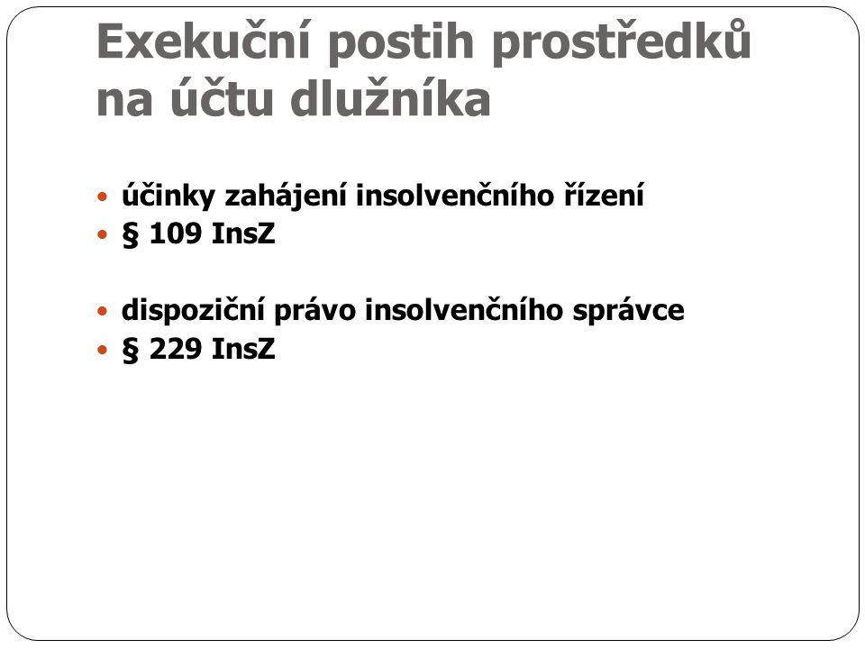 Exekuční postih prostředků na účtu dlužníka účinky zahájení insolvenčního řízení § 109 InsZ dispoziční právo insolvenčního správce § 229 InsZ