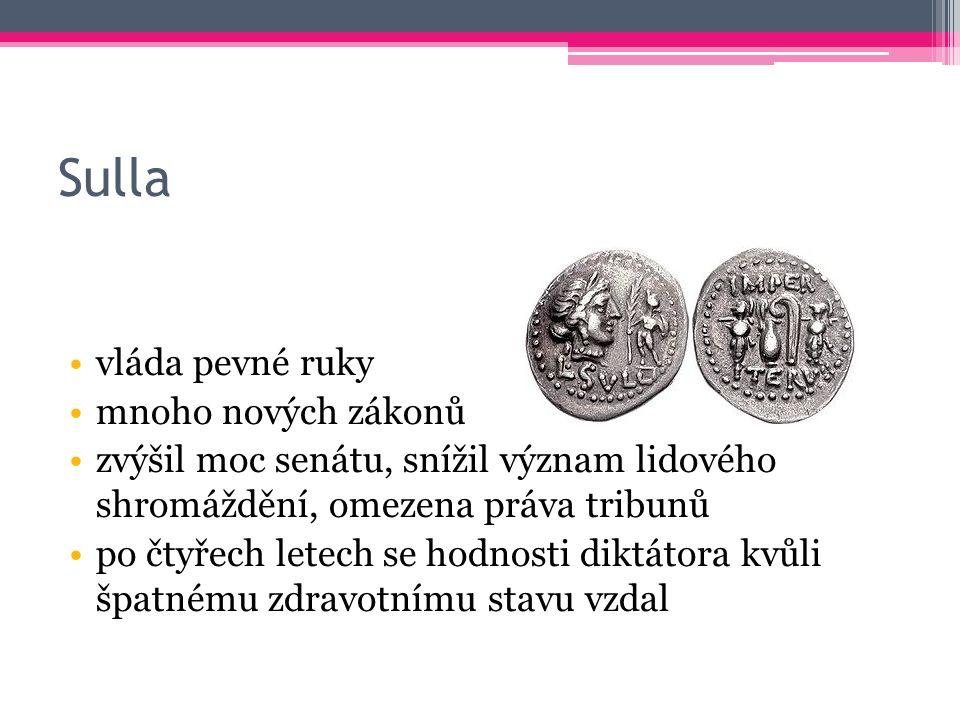 Sulla vláda pevné ruky mnoho nových zákonů zvýšil moc senátu, snížil význam lidového shromáždění, omezena práva tribunů po čtyřech letech se hodnosti diktátora kvůli špatnému zdravotnímu stavu vzdal