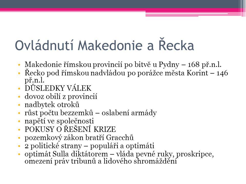 Ovládnutí Makedonie a Řecka Makedonie římskou provincií po bitvě u Pydny – 168 př.n.l.