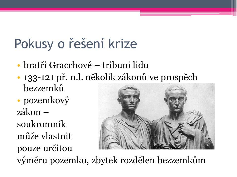 Pokusy o řešení krize bratři Gracchové – tribuni lidu 133-121 př.