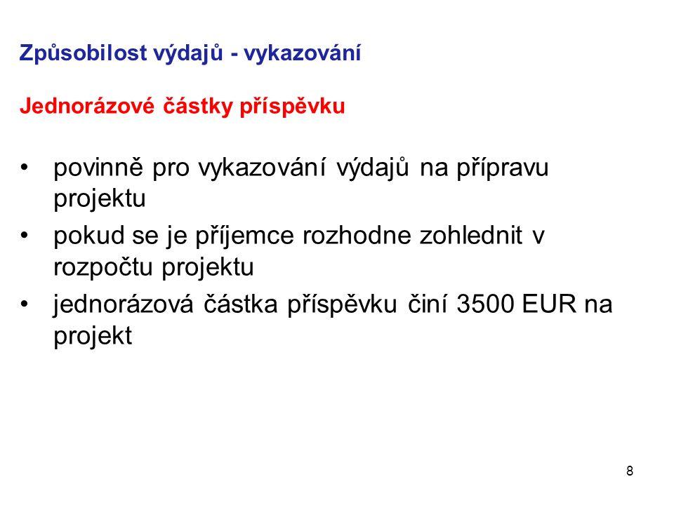 Způsobilost výdajů - vykazování Jednorázové částky příspěvku povinně pro vykazování výdajů na přípravu projektu pokud se je příjemce rozhodne zohlednit v rozpočtu projektu jednorázová částka příspěvku činí 3500 EUR na projekt 8