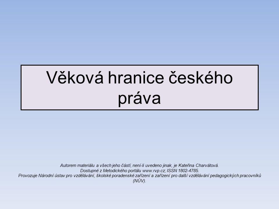 Věková hranice českého práva Autorem materiálu a všech jeho částí, není-li uvedeno jinak, je Kateřina Charvátová.