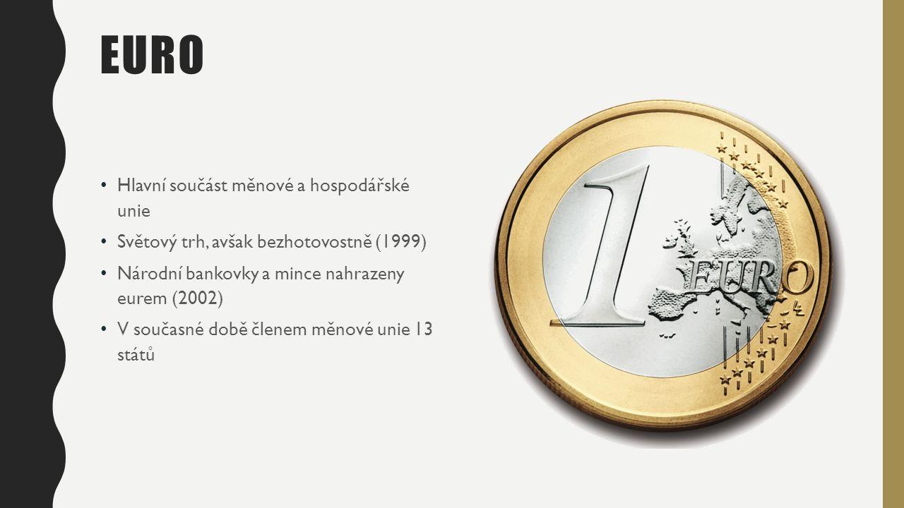 EURO Hlavní součást měnové a hospodářské unie Světový trh, avšak bezhotovostně (1999) Národní bankovky a mince nahrazeny eurem (2002) V současné době členem měnové unie 13 států