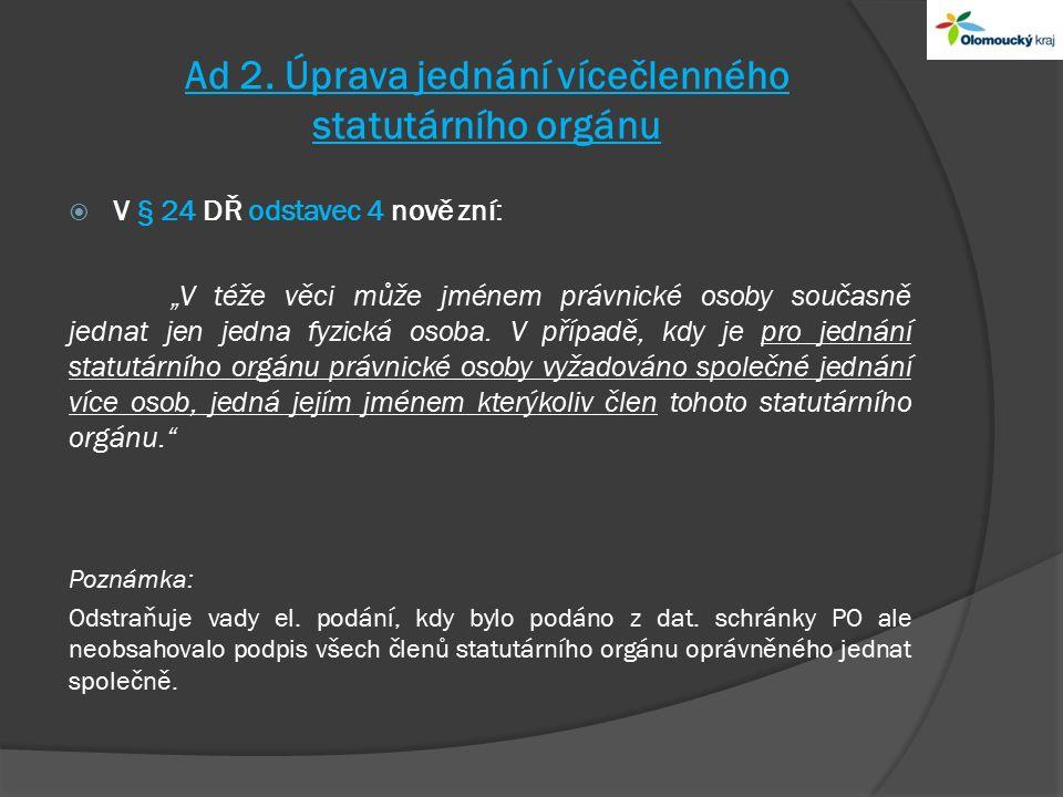 """Ad 2. Úprava jednání vícečlenného statutárního orgánu  V § 24 DŘ odstavec 4 nově zní: """"V téže věci může jménem právnické osoby současně jednat jen je"""