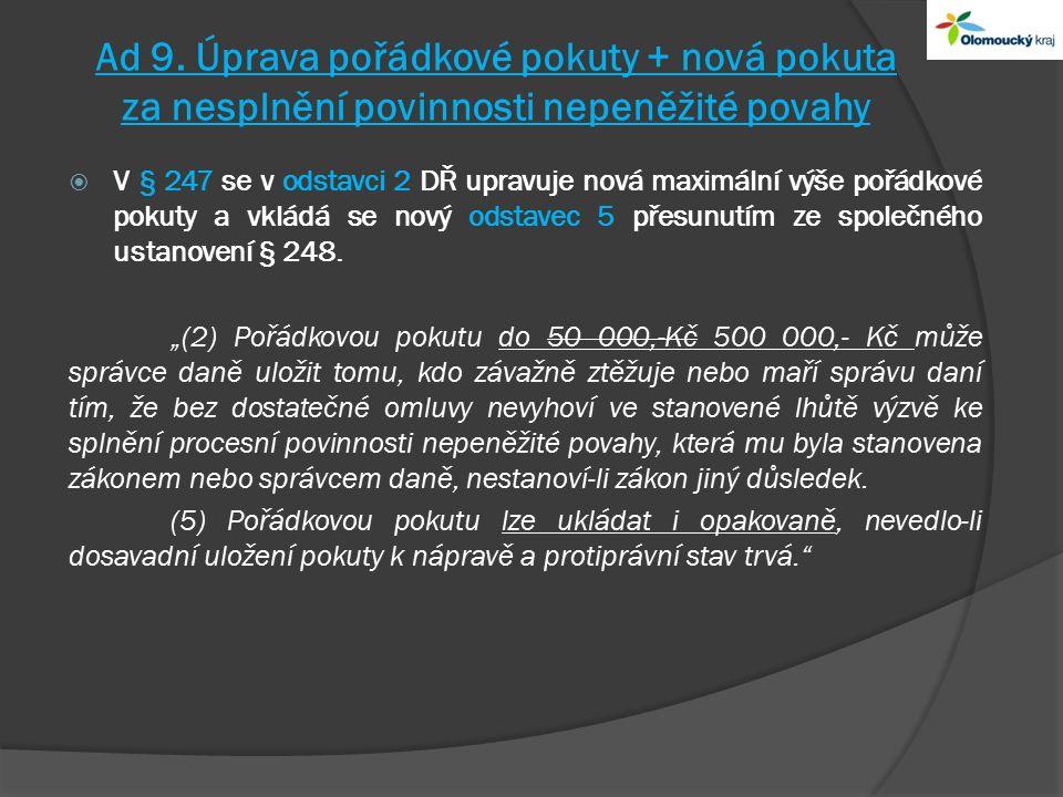 Ad 9. Úprava pořádkové pokuty + nová pokuta za nesplnění povinnosti nepeněžité povahy  V § 247 se v odstavci 2 DŘ upravuje nová maximální výše pořádk