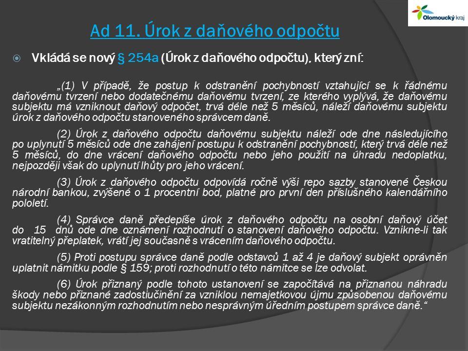"""Ad 11. Úrok z daňového odpočtu  Vkládá se nový § 254a (Úrok z daňového odpočtu), který zní: """"(1) V případě, že postup k odstranění pochybností vztahu"""