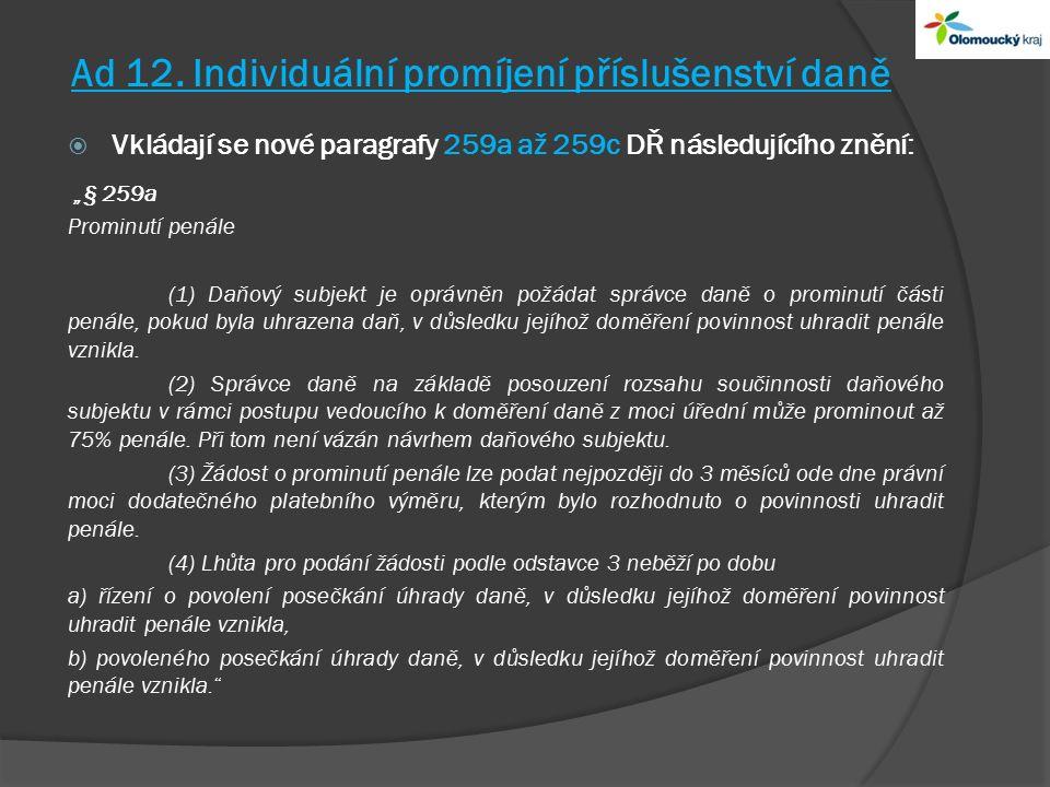 """Ad 12. Individuální promíjení příslušenství daně  Vkládají se nové paragrafy 259a až 259c DŘ následujícího znění: """"§ 259a Prominutí penále (1) Daňový"""