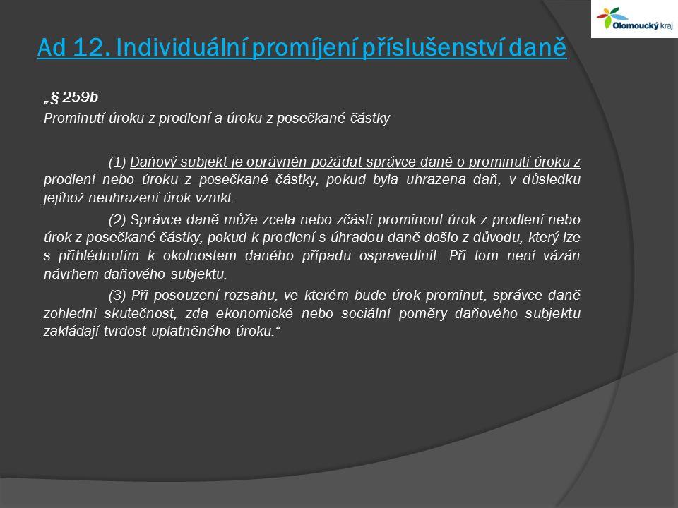 """Ad 12. Individuální promíjení příslušenství daně """"§ 259b Prominutí úroku z prodlení a úroku z posečkané částky (1) Daňový subjekt je oprávněn požádat"""