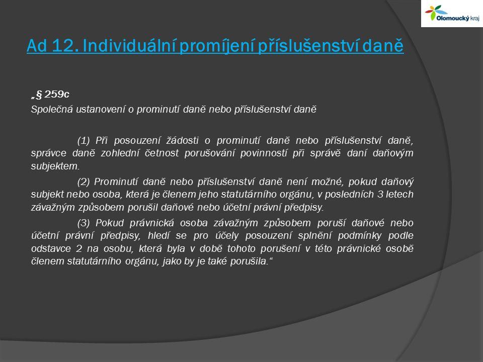 """Ad 12. Individuální promíjení příslušenství daně """"§ 259c Společná ustanovení o prominutí daně nebo příslušenství daně (1) Při posouzení žádosti o prom"""