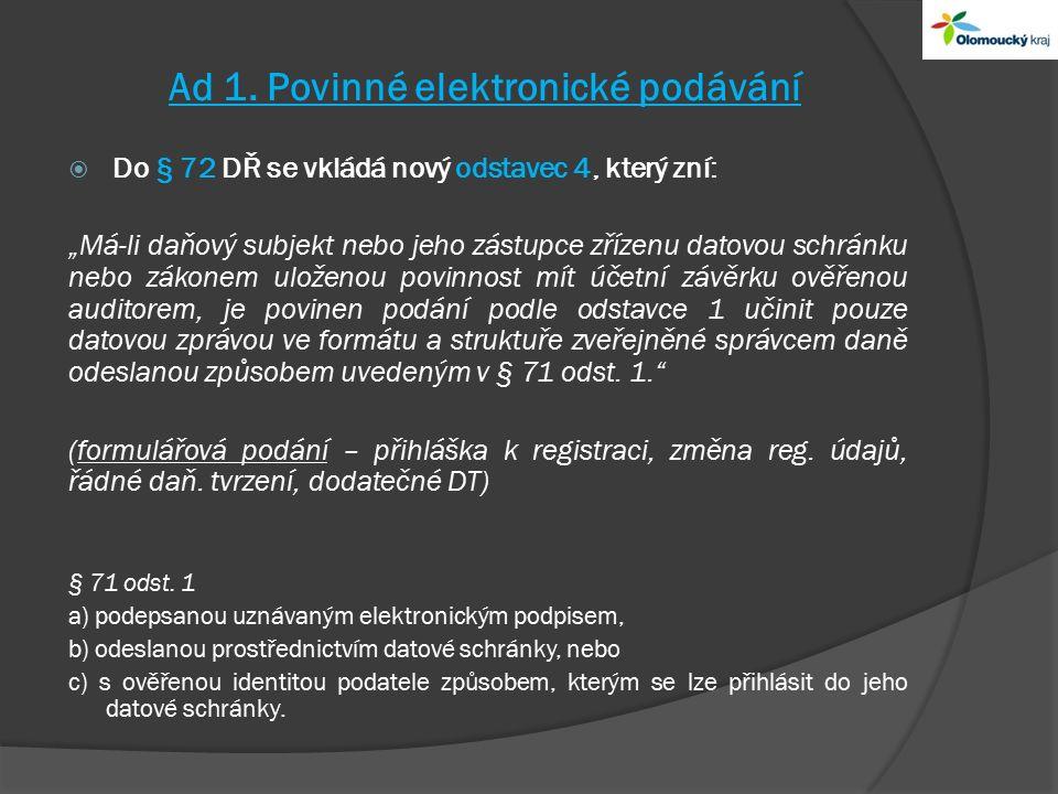 """Ad 1. Povinné elektronické podávání  Do § 72 DŘ se vkládá nový odstavec 4, který zní: """"Má-li daňový subjekt nebo jeho zástupce zřízenu datovou schrán"""
