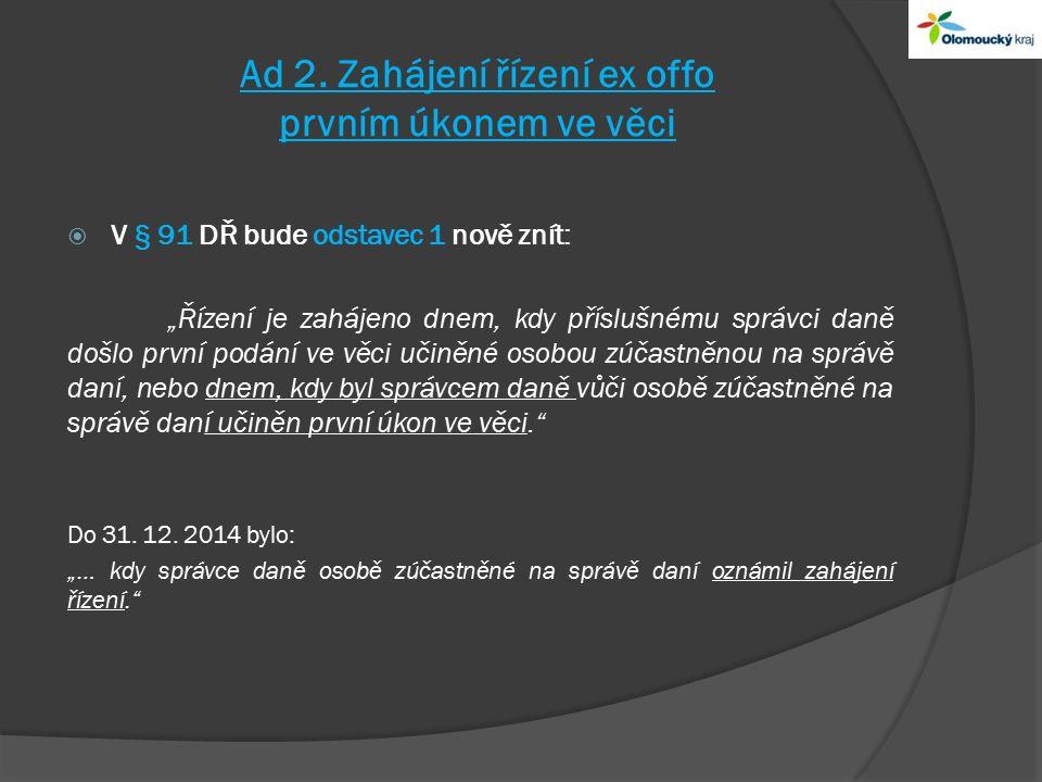 """Ad 2. Zahájení řízení ex offo prvním úkonem ve věci  V § 91 DŘ bude odstavec 1 nově znít: """"Řízení je zahájeno dnem, kdy příslušnému správci daně došl"""