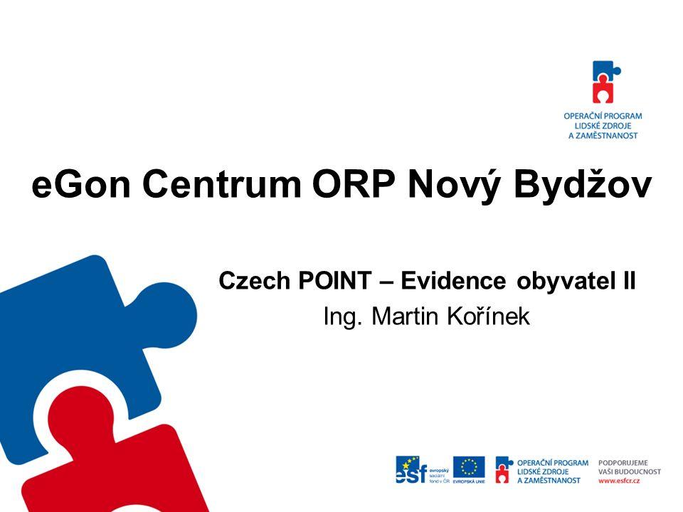 eGon Centrum ORP Nový Bydžov Czech POINT – Evidence obyvatel II Ing. Martin Kořínek