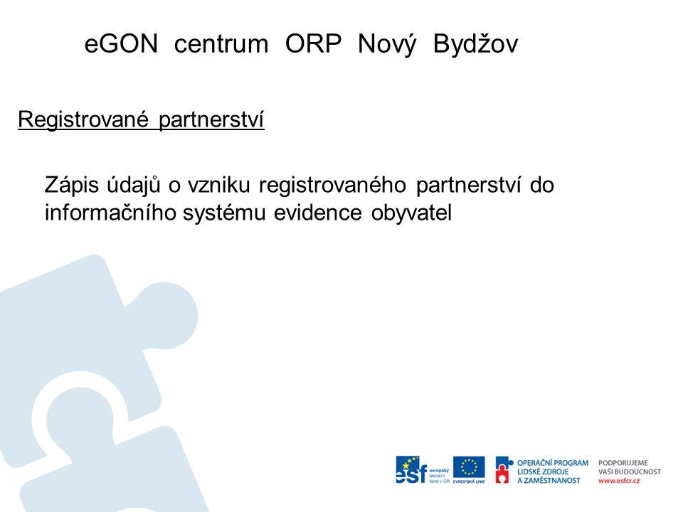 eGON centrum ORP Nový Bydžov Registrované partnerství Zápis údajů o vzniku registrovaného partnerství do informačního systému evidence obyvatel