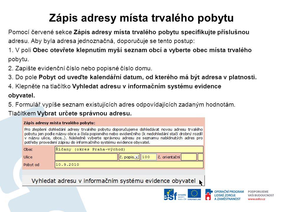 Zápis adresy místa trvalého pobytu Pomocí červené sekce Zápis adresy místa trvalého pobytu specifikujte příslušnou adresu.
