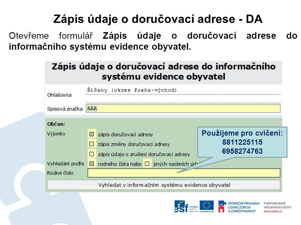 Zápis údaje o doručovací adrese - DA Otevřeme formulář Zápis údaje o doručovací adrese do informačního systému evidence obyvatel.