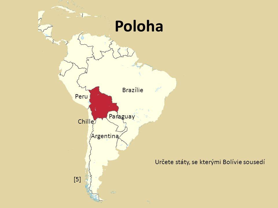 Poloha Určete státy, se kterými Bolívie sousedí Peru Brazílie Paraguay Chille Argentina [5]